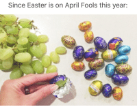 Easter: Since Easter is on April Fools this year:  Di