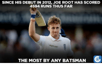 Memes, 🤖, and Roots: SINCE HIS DEBUT IN 2012, JOE ROOT HAS SCORED  4594 RUNS THUS FAR  Waitrose  THE MOST BY ANY BATSMAN  GOG, England's most promising player for a reason.