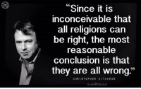 inconceivable: Since it is  inconceivable that  all religions can  be right, the most  reasonable  conclusion is that  they are all wrong  CHRISTOPHER HIT CHEN S  FB.cON/WFLATHEISA