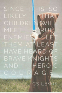 Memes, Brave, and Braves: SINCE IT IS SO  LIKELY HA  IV  CHILDREN MIL  ARU  MEET  LE  ENEMIE  THEM AT LEA  HAVE HEARD OF  BRAVE NGH  AND  HERO  C O U R A G  E  CS LEWIS