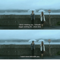 Time, You, and For: Since meeting you, actually  began wishing for...more time.  I want more time with you.