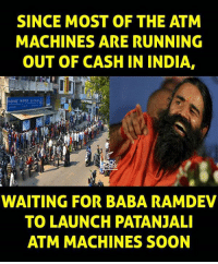 Memes, Baba, and India: SINCE MOST OF THE ATM  MACHINES ARE RUNNING  OUT OF CASH IN INDIA,  WAITING FOR BABA RAMDEV  TO LAUNCH PATANJALI  ATM MACHINES SOON