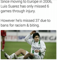 Memes, Racism, and Europe: Since moving to Europe in 2006,  Luis Suarez has only missed 6  games through injury.  However he's missed 37 due to  bans for racism & biting.  CENTRIC Robben would be impressed 😳😂