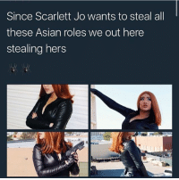 Asian, Memes, and 🤖: Since Scarlett Jo wants to steal all  these Asian roles we out here  stealing hers 💖