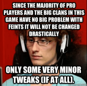 Internet Tough Guy Meme memes | quickmeme: SINCE THE MAJORITY OF PRO  PLAYERS AND THE BIG CLANS IN THIS  GAME HAVE NO BIG PROBLEM WITH  FEINTS IT WILL NOT BE CHANGED  DRASTICALLY  ONLY SOME VERY MINOR  TWEAKS CIFAT ALLI  quickmeme com Internet Tough Guy Meme memes | quickmeme