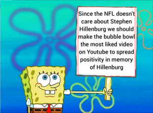 Dank, Memes, and Nfl: Since the NFL doesn't  care about Stephen  Hillenburg we should  make the bubble bowl  the most liked video  on Youtube to spread  positivity in memory  of Hillenburg We can use our powers to spread positivity in memory of a hero!!! by NicV MORE MEMES