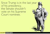 Memes, Supreme Court, and 🤖: Since Trump is in the last year  of his presidency,  the Senate shouldn't  vote on his Supreme  Court nominee.  occupy DEMOCRATS  A Funniest Trump Inauguration Memes: http://abt.cm/2jG04Xk