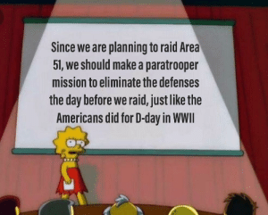 Reddit, The Americans, and D-Day: Since we are planning to raid Area  51, we should make a paratrooper  mission to eliminate the defenses  the day before we raid, just like the  Americans did for D-day in WWII It's we discuss the plan...