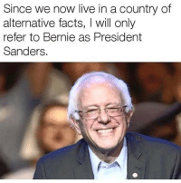 Guys he can still win this thing @dsjoedeux: Since we now live in a country of  alternative facts  l will only  refer to Bernie as President  Sanders. Guys he can still win this thing @dsjoedeux