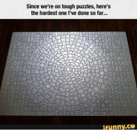 Life, Memes, and Tough: Since we're on tough puzzles, here's  the hardest one I've done so far...  ifunny.CO My life is the hardest puzzle