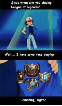League of Legends, League of Legend, and League Of: Since when are you playing  League of legends?  Well... I have some time playing  Amazing, right? Proud collection