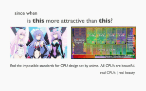 Anime, Beautiful, and Cache: since when  is this more attractive than this  Core Core Core system  Processor  Graphics  Agent&  Memo  Controller  including  Display  DMi and  Misc I0  Shared U3 Cache  Memory Controller 1/0  End the impossible standards for CPU design set by anime. All CPU's are beautiful  real CPU's real beauty
