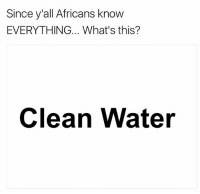 OC - FOLLOW @super.weenie.hut.juniors FOR MORE CONTENT: Since y all Africans know  EVERYTHING... What's this?  Clean Water OC - FOLLOW @super.weenie.hut.juniors FOR MORE CONTENT