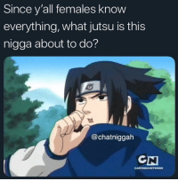 Jutsu, Memes, and 🤖: Since y'all females know  everything, what jutsu is this  nigga about to do?  @chatniggah  GN I can't believe what @phase just posted 😱😱 @phase