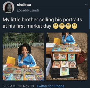 awesomacious:  Just a young entrepreneur!: sindiswa  @daddy_sindi  My little brother selling his portraits  at his first market day 9000  6:02 AM · 23 Nov 19· Twitter for iPhone awesomacious:  Just a young entrepreneur!