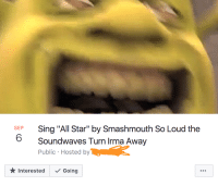 """All Star, Facebook, and Fucking: Sing """"All Star"""" by Smashmouth So Loud the  Soundwaves Turn Irma Away  Public Hosted by  SEP  ★ Interested  Going <p>Facebook Hurricane Irma event page memes have gotten out of hand SELL SELL FUCKING SELL! via /r/MemeEconomy <a href=""""http://ift.tt/2xUYfu6"""">http://ift.tt/2xUYfu6</a></p>"""
