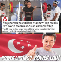 WOO! ANOTHER WORLD RECORD SET BY A SINGAPOREAN! GOOD JOB MATTHEW!: Singaporean powerlifter Matthew Yap breaks  two world records at Asian championship  The 18-year-old set a new powerlifting world record in the Total  category with his cumulative lift of 588kg  POWER LIFTING2 POWER WOO! ANOTHER WORLD RECORD SET BY A SINGAPOREAN! GOOD JOB MATTHEW!