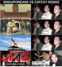 Memes, Business, and Songs: SINGAPOREANS VS CATCHY SONGS  SCAs  Let's get down to business  SOME BODY ONCE TOLD  AHHHHH ZABENYA  CHAN MALI CHAN  HEY HEY!! CHAN  MALI CHAN HEY HEY! The only song I can't resist.