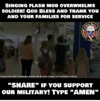 "God, Memes, and Singing: SINGING FLASH MOB OVERWHELMS  SOLDIER! GOD BLESS AND THANK YOU  AND YOUR FAMILIES FOR SERVICE  it wa  Singing Flash Mob Overwhelms Soldier with Surprise Tribute YouTube/TheArmysArmy  ""SHARE"" IF YOU SUPPORT  OUR MILITARY! TYPE ""AMEN"" This is what is all about VeteransDay"