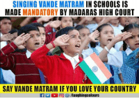Love, Singing, and Indianpeoplefacebook: SINGING VANDE MATRAM IN SCHOOLS IS  MADE MANDATORY BY MADARAS HIGH COURT  SAY VANDE MATRAM IF YOU LOVE YOUR COUNTRY  fg/laughingcolours