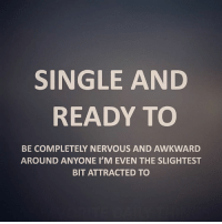 yep single life sadbuttrue: SINGLE AND  READY TO  BE COMPLETELY NERVOUS AND AWKWARD  AROUND ANYONE I'M EVEN THE SLIGHTEST  BIT ATTRACTED TO yep single life sadbuttrue