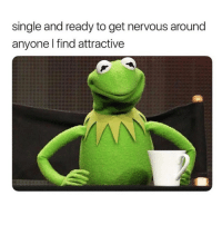 Lol, Fuck, and Girl Memes: single and ready to get nervous around  anyone I find attractive me as fuck lol