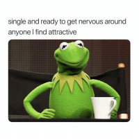 Memes, Single, and 🤖: single and ready to get nervous around  anyone I find attractive who's with me? 😂