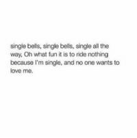 tag your friends. christmas: single bells, single bells, single all the  way, Oh what fun it is to ride nothing  because I'm single, and no one wants to  love me. tag your friends. christmas