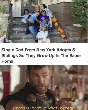 Some people are just truly amazing: Single Dad From New York Adopts 5  Siblings So They Grow Up In The Same  Home  Because that's what hereos do. Some people are just truly amazing
