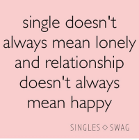 Yasssss 🙌🏼: single doesn't  always mean lonely  and relationship  doesn't always  mean happy  SINGLES SWAG Yasssss 🙌🏼