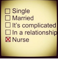 Dating??? Yeah right! LPN CNA RN nurse hospital single nurselife medicine nolife care: Single  Married  It's complicated  In a relationship  X Nurse Dating??? Yeah right! LPN CNA RN nurse hospital single nurselife medicine nolife care