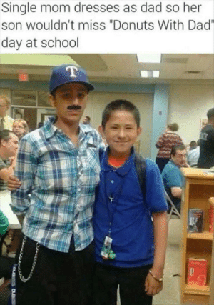 "Dad, School, and Cool: Single mom dresses as dad so her  son wouldn't miss ""Donuts With Dad""  day at school  T  DB Very cool 😀 now where are the donuts?"