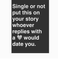 - 🌹: Single or not  put this on  your story  whoever  replies with  a would  date you. - 🌹