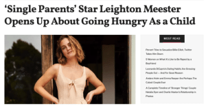 Charlie, Dating, and Family: 'Single Parents' Star Leighton Meester  Opens Up About Going Hungry As a Child  MOST READ  Pervert Tries to Sexualize Billie Eilish, Twitter  Takes Him Down  5 Women on What It's Like to Be Raped by a  Boyfriend  Leonardo DiCaprio's Dating Habits Are Grossing  People Out And For Good Reason  Anders Holm and Emma Nesper Are Perhaps The  Cutest Couple Ever  A Complete Timeline of 'Stranger Things' Couple  Natalia Dyer and Charlie Heaton's Relationship in  Photos femestella: It's no secret that Single Parents actress Leighton Meester had a rough childhood, but it's something she rarely discusses publicly. However, in anticipation of her new fashion collab with designer Christy Dawn, Leighton got real about what it was like to worry about food growing up. Continue reading here