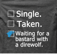 Single.  Taken.  Waiting for a  bastard with  a direwolf. <3 Buy Tees Here - https://www.sunfrog.com/Waiting-for-a-Bastard-Black-52518102-Ladies.html?6867