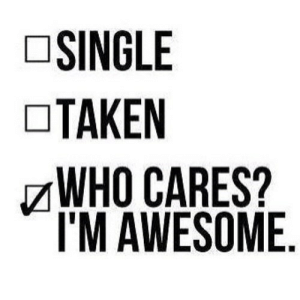 https://iglovequotes.net/: SINGLE  TAKEN  WHO CARES?  I'M AWESOME https://iglovequotes.net/