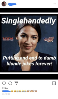 Dumb: Singlenandedl)y  Putting and end to dumb  blonde jokes forever!  2 likes  2 DAYS AGO