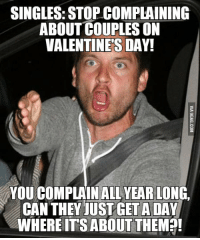 Stop Complaining For Only 10 Cents A Day And Year Long Singles Stop Complaining Aboutcouples On Valentines Day You Complain All Year Long Cantheyjust