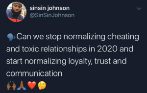 danktoday:  Lord Freebandz will be disappointed by iSlingShlong MORE MEMES: sinsin johnson  @SinSinJohnson  Can we stop normalizing cheating  and toxic relationships in 2020 and  start normalizing loyalty, trust and  communication danktoday:  Lord Freebandz will be disappointed by iSlingShlong MORE MEMES