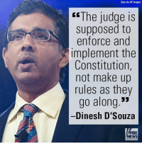 """Memes, Dinesh d'Souza, and 🤖: Sipa via AP Images  ccThe judge is  supposed to  enforce and  Implement the  Constitution  not make up  rules as they  go along  Dinesh D'Souza  FOX  NEWS On """"Fox & Friends,"""" Dinesh D'Souza commented on the federal judge halting President Donald J. Trump's immigration order."""