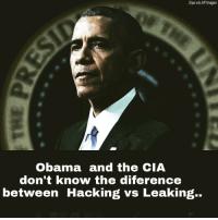 Sipa via AP Images  Obama and the CIA  don't know the diference  between Hacking vs Leaking.