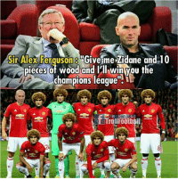 "Memes, True, and Champions League: Sir Alex Fenguson""Give me Zidane and 10  pieces ot wood and Clliwin you the  champions league""' If Sir Alex's dream come true 😂😂"