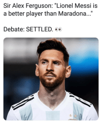 "Memes, Lionel Messi, and Ferguson: Sir Alex Ferguson: ""Lionel Messi is  a better player than Maradona...""  Debate: SETTLED. Wrap it up then 👏🔥👌"