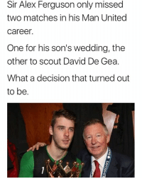 Memes, Ferguson, and United: Sir Alex Ferguson only missed  two matches in his Man United  caree  One for his son's wedding, the  other to scout David De Gea.  What a decision that turned out  to be. Neat Story 👏🏽⚽️🏆