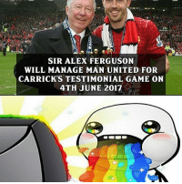 Memes, 🤖, and Alex: SIR ALEX FERGUSON  WILL MANAGE MAN UNITED FOR  CARRICK'S TESTIMONIAL GAME ON  4TH JUNE 2017 Sick!😍😍