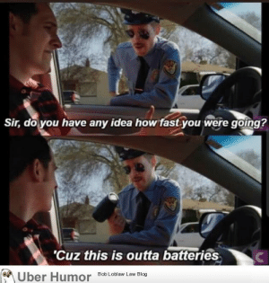 failnation:  Officer…that's a hairdryer: Sir, do you have any idea how fast you were going?  'Cuz this is outta batteries  Uber Humor  Bob Loblaw Law Blog failnation:  Officer…that's a hairdryer