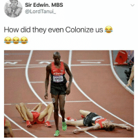 Funny, How, and Kenya: Sir Edwin. MBS  @LordTanui  How did they even Colonize us  KENYA  HEPSEBA I'm dead 😂😂😂