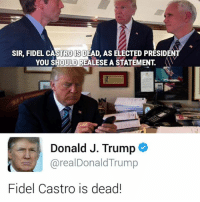 Memes, Fidel Castro, and 🤖: SIR, FIDEL STROIS  AS ELECTED PRESIDENT  YOU SHOULD REALESEA STATEMENT  Donald J. Trump  areal Donald Trump  Fidel Castro is dead!