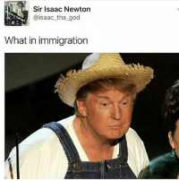 wut n ternetion: Sir Isaac Newton  @isaac tha god  What in immigration wut n ternetion