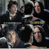[ PrisonerOfAzkaban – 2004] — Q: Have you ever broken a bone?: Sir, it's Quidditch tomorrow.  Then I suggest you take  extra care, Mr. Potter.  POTTERSCENES  Loss of limb will not excuse you. [ PrisonerOfAzkaban – 2004] — Q: Have you ever broken a bone?